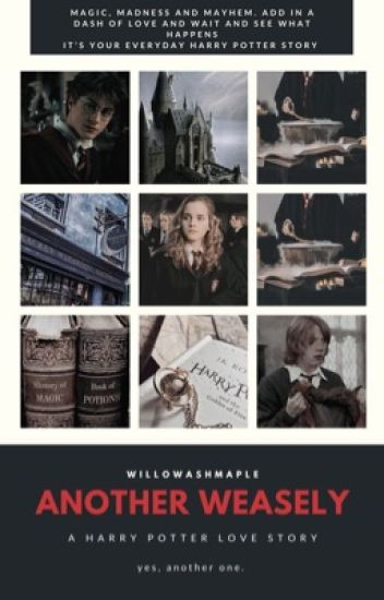 Another Weasely? (A Harry Potter Love Story)✔ #Wattys2016