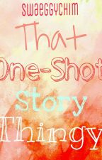 That One Shot Story Thingy [Completed] by niyanamy