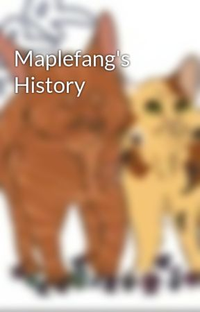 Maplefang's History by Maplefang