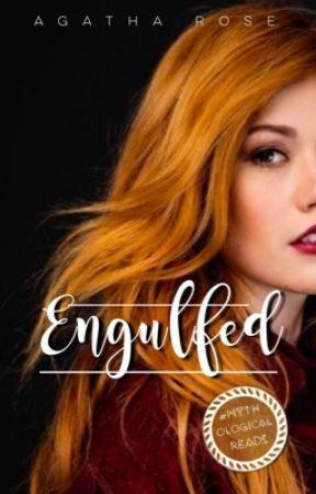 ENGULFED | on-hold by AgathaRoza