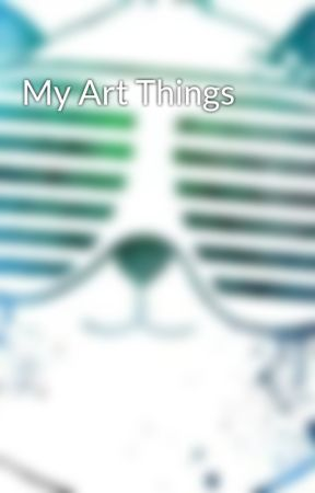 My Art Things by CaptainAura