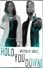 Hold You Down (August Alsina Story)(#Wattys2015) by dollie_