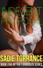Indecent Proposal (Forbidden Series Book Five) by bearmama256