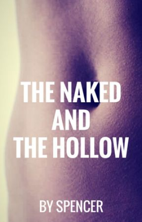 The Naked and the Hollow by SpencerN1