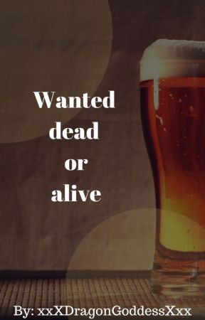 Wanted Dead or Alive by xxXDragonGoddessXxx