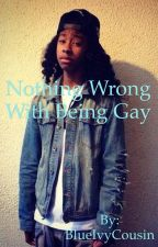 Nothing Wrong With Being Gay by BlueIvyCousin