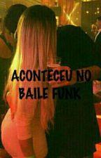 ACONTECE NO BAILE FUNK [ PARADA] by CRIA_DA_ZONA_SUL