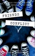 Friends Conflict (Hiatus) by HannyHandriani