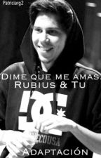 Dime que me amas. (Rubius & Tu) [Adaptada] by AlwaysNiaII