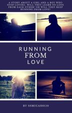 Running From Love by ssmicah0110