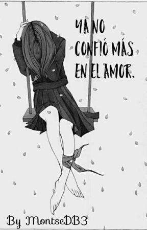 Ya no confió más en el amor. by MontseDB3