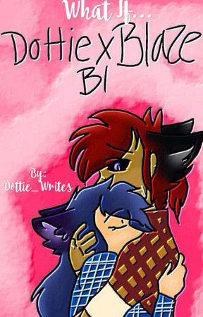 What If... (Dottie x Blaze) COMPLETE by Dottie_Writes