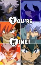 You're Mine! (Yandere! Beyblade MFB Various X Reader) by bandsXforXlife15