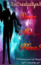 Save Me... Hero?  (EDITING) by XxCreativityxX