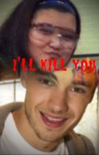 I'll Kill You, Bitch (A Liam Payne Fanfic) by ericsuxx