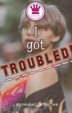 I Got Troubled!  by DyosabellySmiles