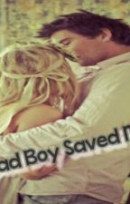The Bad Boy Saved My Life .. by Autumn_3001