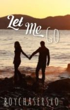 Let Me Go by boychasersxo