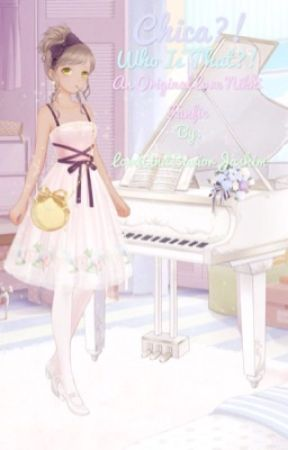 Chica?! Who is that?! - A Original Love Nikki Fanfic by LordAndSaviorJashin