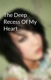 The Deep Recess Of My Heart by XxHiddenShadow
