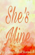 She's Mine(On Going)(Very Slow Update) by AtengDarkChocolate