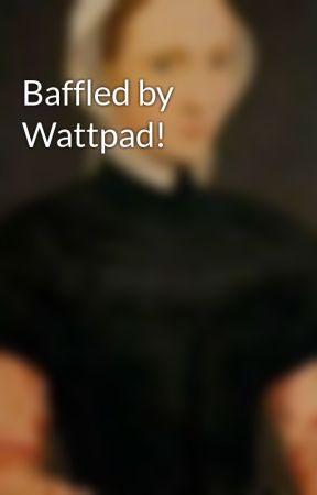 Baffled by Wattpad! by whatcatydidnext