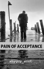 Pain of Acceptance (BoyxBoy) [The Pain series Book 2] by shyguy_scot