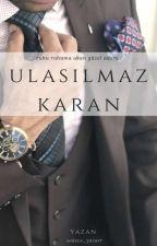 ULAŞILMAZ KARAN (TAMAMLANDI) by Sadece_Yazarr