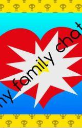 my family chat by SadieDJMasta
