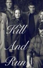 Kill And Run (Supernatural fan fic) by quite_obsessed