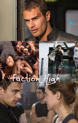 Faction High(Divergent Fan Fiction)