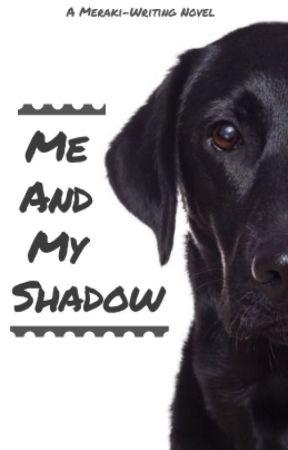 Me and My Shadow by Meraki-Writing