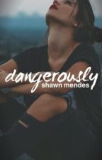 «dangerously» || Shawn Mendes  by jxstfangirl