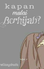 Kapan mulai berhijab? by adheliasyahada
