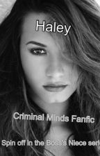 Haley (Criminal Minds fanfic/Spinoff in the Boss's Niece series) by StrongerThanIWas
