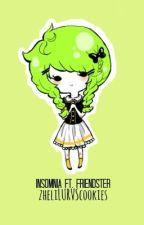 Insomnia Ft. Friendster [ϝɪɴ ♕ ɢ] by zheliLURVScookies