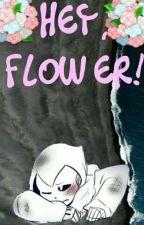 Hey, flower! (Poth) by HeyLiRey