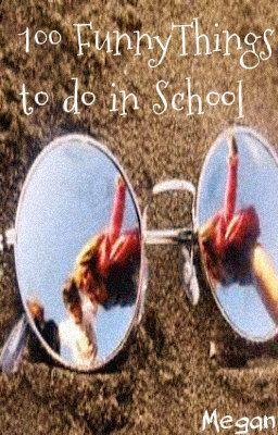 Funny Things To Do In School Not Megan Wattpad