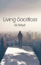 Living Sacrifices  by Aliwitwit1