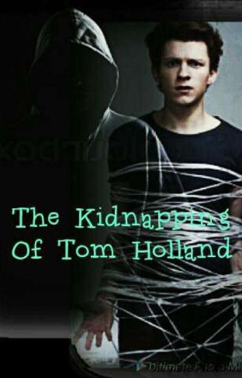 The Kidnapping Of Tom Holland (Wattys2019) - aniece245 - Wattpad