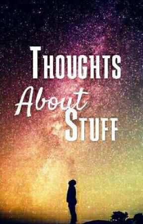 Thoughts About Stuff by MillieZie