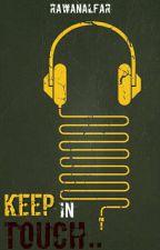 ابقي على اتصال || KEEP IN TOUCH  by RawanAlfar