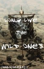 Long Live the Wild Ones by CinnamonLeaf21