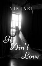 It Ain't Love (Slow Update) by Vintari