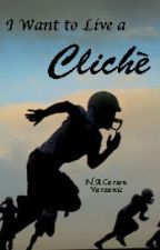 I Want to Live a Cliche by varzanic