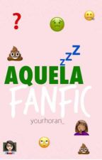 AQUELA fanfic by yourhoran_