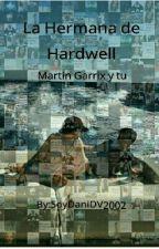 La Hermana de Hardwell (Martin Garrix y tu) (TERMINADA) by AleinadGarritsen