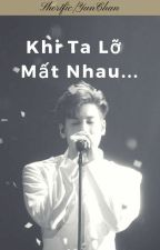 [Shortfic|YunChan] Khi Ta Lỡ Mất Nhau by HaL255