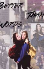 Better Than Words (Camren) by camila_falls