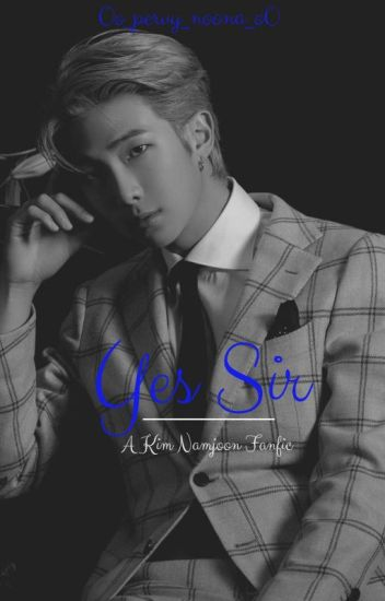 Yes Sir (Namjoon Fanfic/Smut) ✔